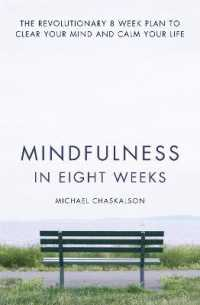 Mindfulness in Eight Weeks : The Revolutionary Eight-Week Plan to Clear Your Mind and Calm Your Life