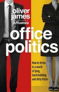 Office Politics : How to Thrive in a World of Lying, Backstabbing and Dirty Tricks -- Paperback