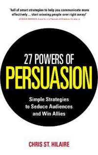 27 Powers of Persuasion: Simple Strategies to Seduce Audiences and Win Allies