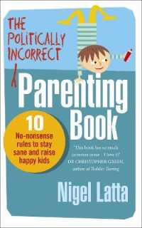 Politically Incorrect Parenting Book : 10 No-nonsense Rules to Stay Sane and Raise Happy Kids -- Paperback