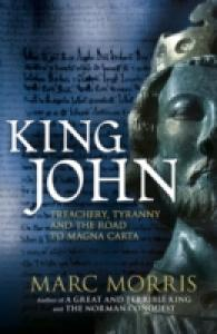 King John : Treachery, Tyranny and the Road to Magna Carta -- Hardback