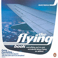 Flying Book : Everything You&#039;ve Ever Wondered about Flying on Airlines -- Paperback