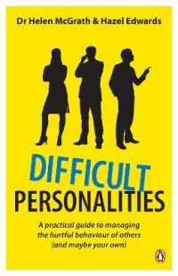 Difficult Personalities : A Practical Guide to Managing the Hurtful Behaviour of Others (and Maybe Your Ow -- Paperback