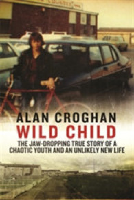 Wild Child: The jaw-dropping true story of a chaotic youth and an unlikely new life