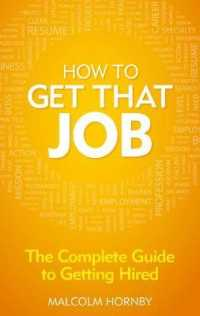 How to Get That Job : The Complete Guide to Getting Hired (4TH)