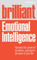 Brilliant Emotional Intelligence : Harness the Power of Emotions; Succeed in All Areas of Your Life (Brilliant)