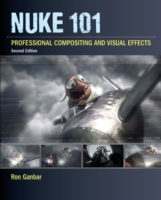 Nuke 101 : Professional Compositing and Visual Effects (2ND)