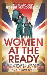 Women at the Ready : The Remarkable Story of the Women's Voluntary Services on the Home Front -- Paperback
