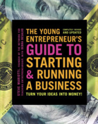 The Young Entrepreneur's Guide to Starting & Running a Business : Turn Your Ideas into Money! (3 REV UPD)