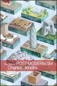 The Story of Post-Modernism : Five Decades of the Ironic, Iconic and Critical in Architecture (2ND)