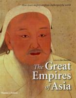 Great Empires of Asia : How Asia's Mighty Empires Challenged the World -- Hardback