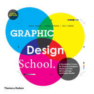 Graphic Design School : A Foundation Course for Graphic Designers Working in Print, Moving Image and Dig -- Paperback (5 Rev ed)