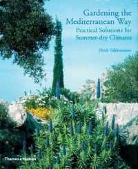 Gardening the Mediterranean Way : Practical Solutions for Summer-dry Climates -- Hardback