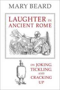 Laughter in Ancient Rome : On Joking, Tickling, and Cracking Up (Sather Classical Lectures)