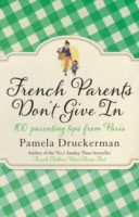 French Parents Don't Give in : 100 parenting tips from Paris -- Paperback (English Language Edition)