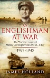 An Englishman at War : The Wartime Diaries of Stanley Christopherson DSO MC TD 1939-45