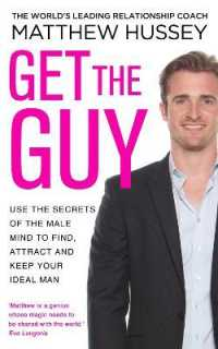 Get the Guy : Use the Secrets of the Male Mind to Find, Attract and Keep Your Ideal Man -- Paperback