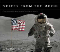 Voices from the Moon : Apollo Astronauts Describe Their Lunar Experiences