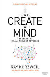 How to Create a Mind : The Secret of Human Thought Revealed -- Hardback