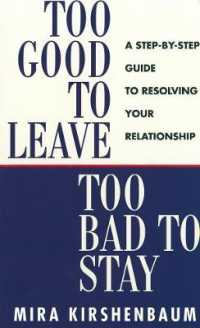 Too Good to Leave, Too Bad to Stay : A Step by Step Guide to Help You Decide Whether to Stay in or Get Out of Your Re -- Paperback