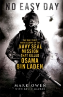 No Easy Day : The Only First-hand Account of the Navy Seal Mission That Killed Osama Bin Laden -- Hardback