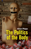 The Politics of the Body : Gender in a Neoliberal and Neoconservative Age