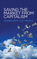 Saving the Market from Capitalism : Ideas for an Alternative Finance