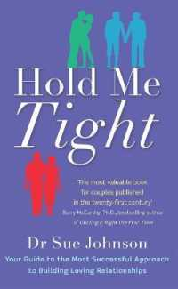Hold Me Tight : Your Guide to the Most Successful Approach to Building Loving Relationships -- Paperback