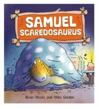 Samuel Scaredosaurus (Dinosaurs Have Feelings, Too) -- Paperback