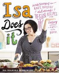 Isa Does It : Amazingly Easy, Wildly Delicious Vegan Recipes for Every Day of the Week -- Hardback
