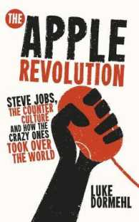 The Apple Revolution : Steve Jobs, the Counterculture and How the Crazy Ones Took over the World