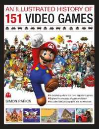 An Illustrated History of 151 Video Games : A Detailed Guide to the Most Important Games