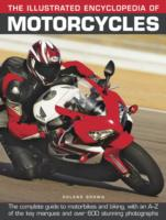 The Illustrated Encyclopedia of Motorcycles : The Complete Guide to Motorbikes and Biking, with an A-Z of the Key Marques and over 600 Stunning Photog