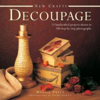New Crafts: Decoupage : 25 Handcrafted Projects Shown in 280 Step-by-step Photographs