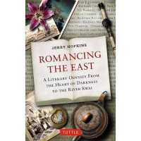 Romancing the East : A Literary Odyssey from the Heart of Darkness to the River Kwai