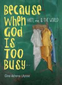 Because When God Is Too Busy : Haiti, Me & the World