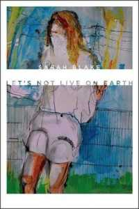Lets Not Live on Earth (Wesleyan Poetry)