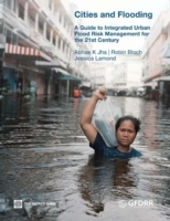 Cities and Flooding : A Guide to Integrated Urban Flood Risk Management for the 21st Century