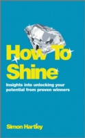 How to Shine : Insights into Unlocking Your Potential from Proven Winners