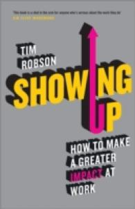 Showing Up : How to Make a Greater Impact at Work