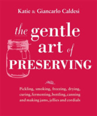 Gentle Art of Preserving : Inspirational Recipes from around the World -- Hardback