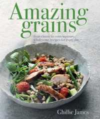 Amazing Grains : From Classic to Contemporary, Wholesome Recipes for Every Day -- Hardback