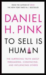 To Sell is Human : The Surprising Truth about Persuading, Convincing, and Influencing Others -- Hardback