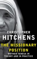 Missionary Position : Mother Theresa in Theory and Practice -- Hardback