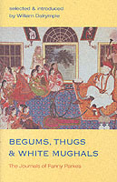 Begums, Thugs, and White Mughals : The Journals of Fanny Parkes