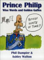 Prince Philip : Wise Words and Golden Gaffes