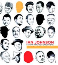 Ian Johnson : I Know You're Somewhere