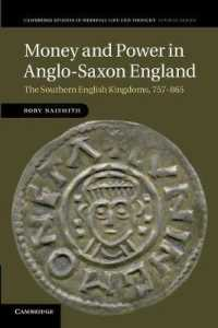 Money and Power in Anglo-Saxon England : The Southern English Kingdoms, 757-865 (Cambridge Studies in Medieval Life and Thought: Fourth Series) (Reprint)