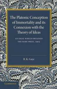The Platonic Conception of Immortality and Its Connexion with the Theory of Ideas : An Essay Which Obtained the Hare Prize 1903 (Reissue)