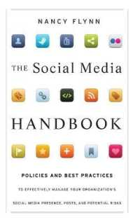 The Social Media Handbook : Policies and Best Practices to Effectively Manage Your Organization's Social Media Presence, Posts, and Potential Risks